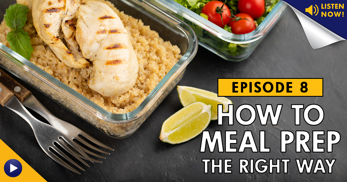 How to Meal Prep the Right Way – Podcast Ep. 8