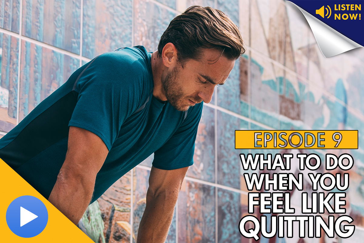 What to Do When You Feel Like Quitting – Podcast Ep. 9