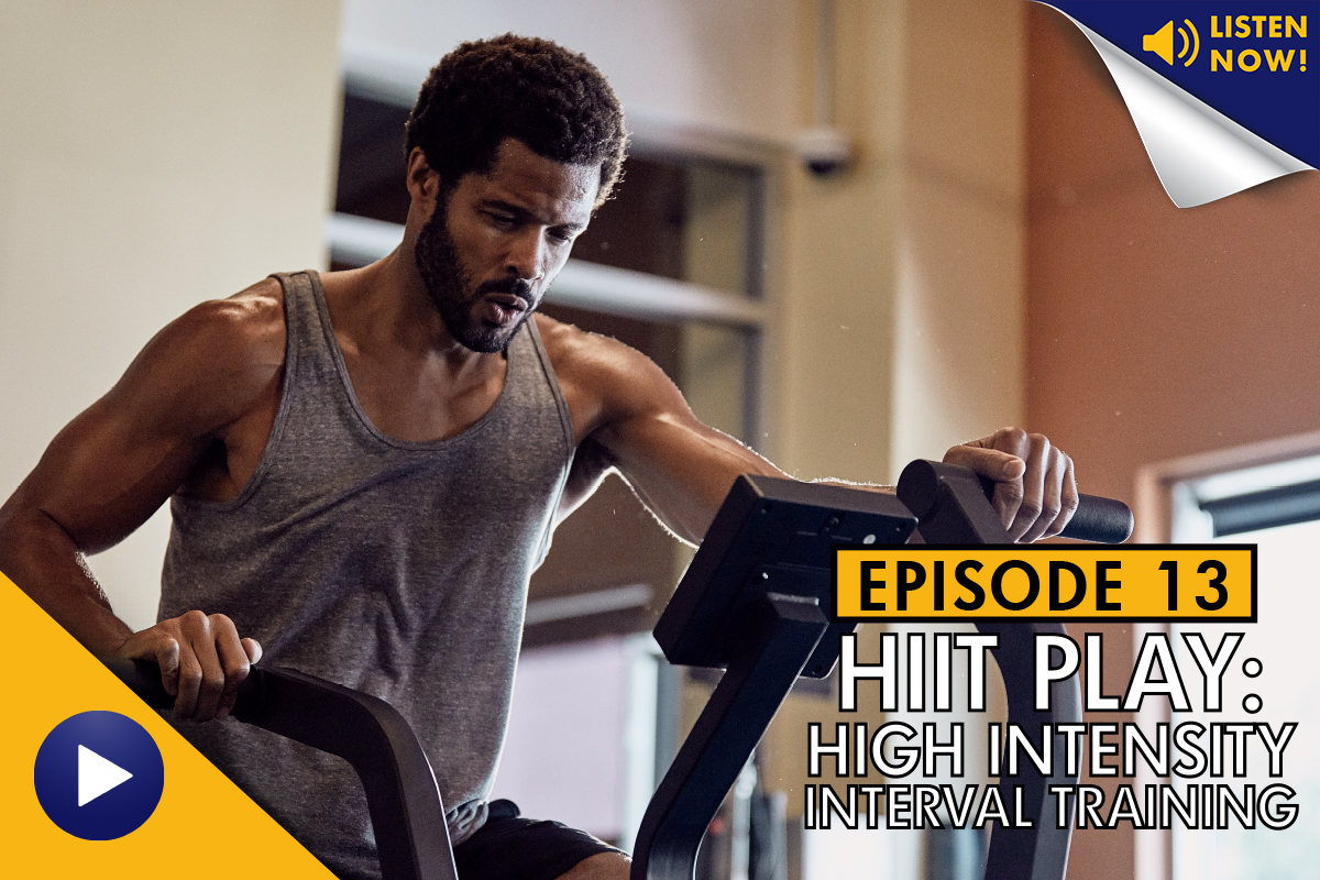 HIIT Play: High Intensity Interval Training – Podcast Ep. 13
