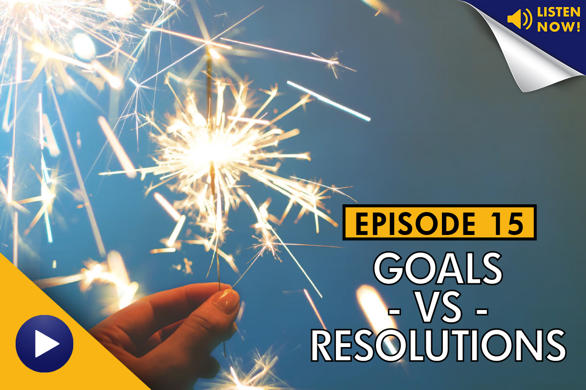 Goals vs. Resolutions – Podcast Ep. 15
