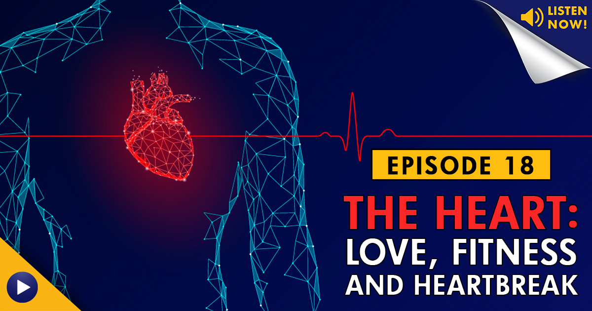 The Heart: Love, Fitness and Heartbreak – Podcast Ep. 18