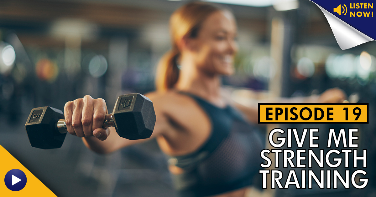 Give Me Strength Training – Podcast Ep. 19