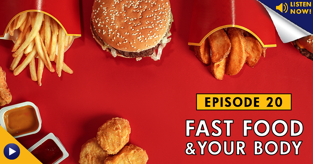 Fast Food and Your Body – Podcast Ep. 20