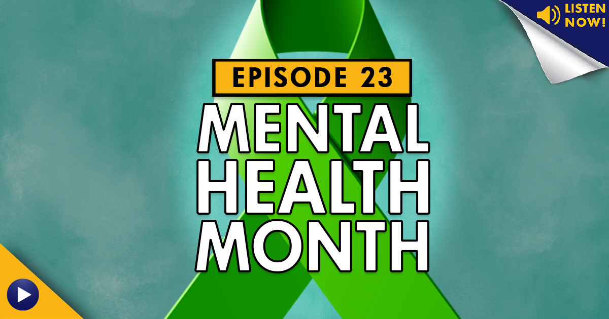 Mental Health Month – Podcast Ep. 23