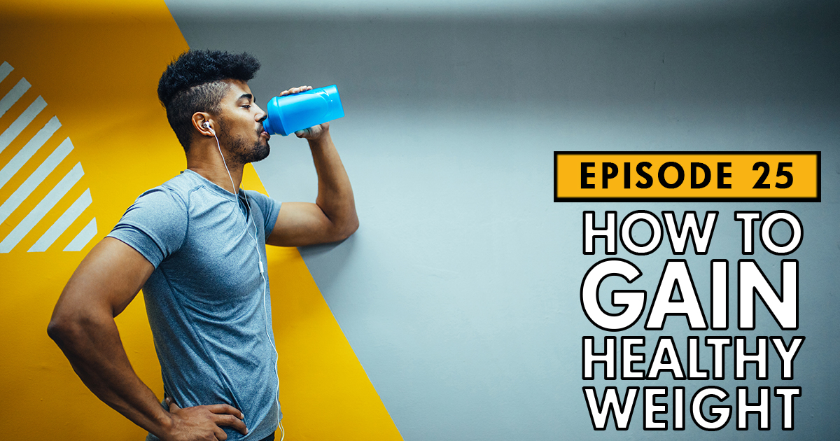 How to Gain Healthy Weight – Podcast Ep. 25