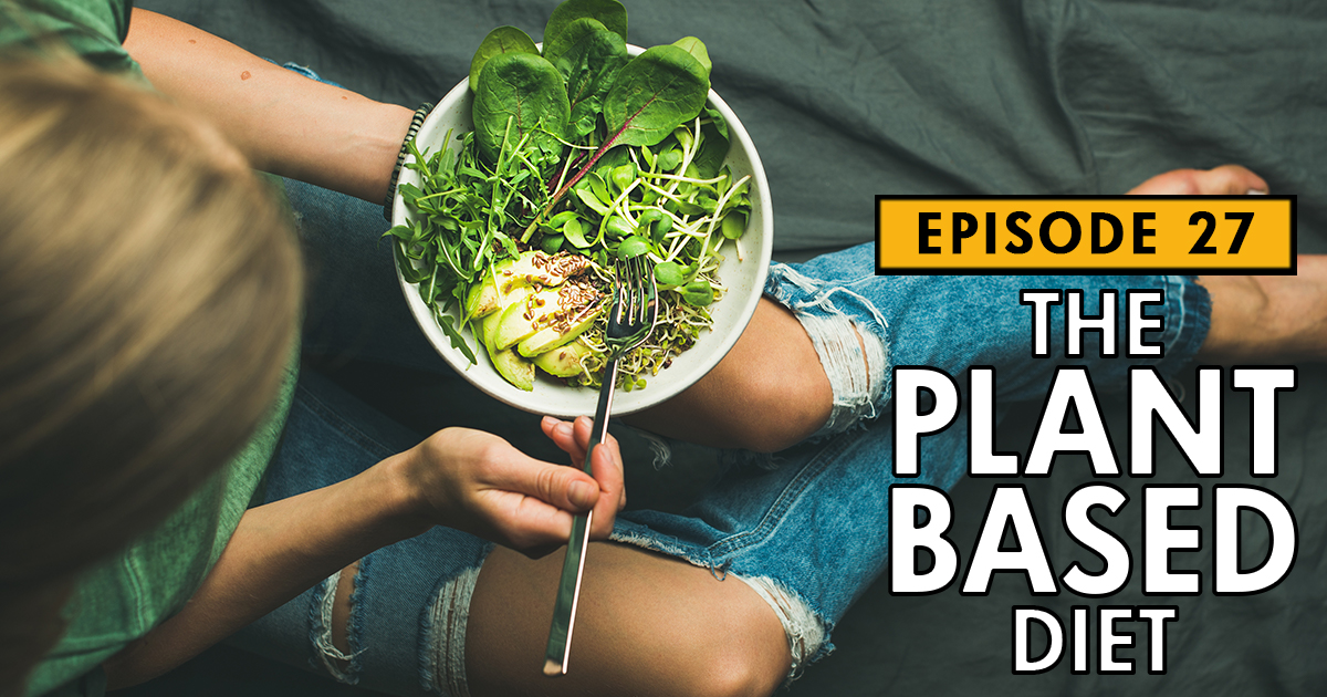The Plant-Based Diet: What You Need to Know – Podcast Ep. 27