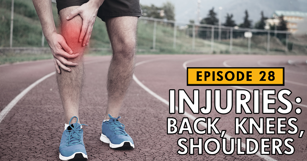 Injuries: Back, Knee, Shoulder – Podcast Ep. 28