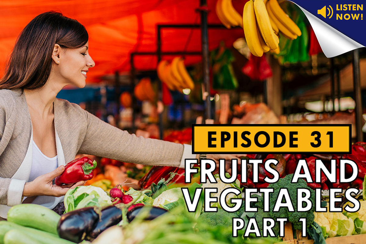 Fruits and Veggies – Part 1 – Podcast Ep. 31