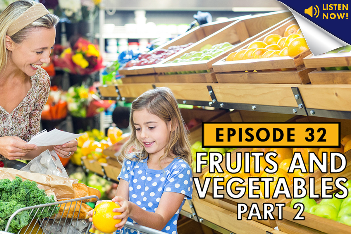 Podcast Episode 32 - Fruits and Veggies - Part 2