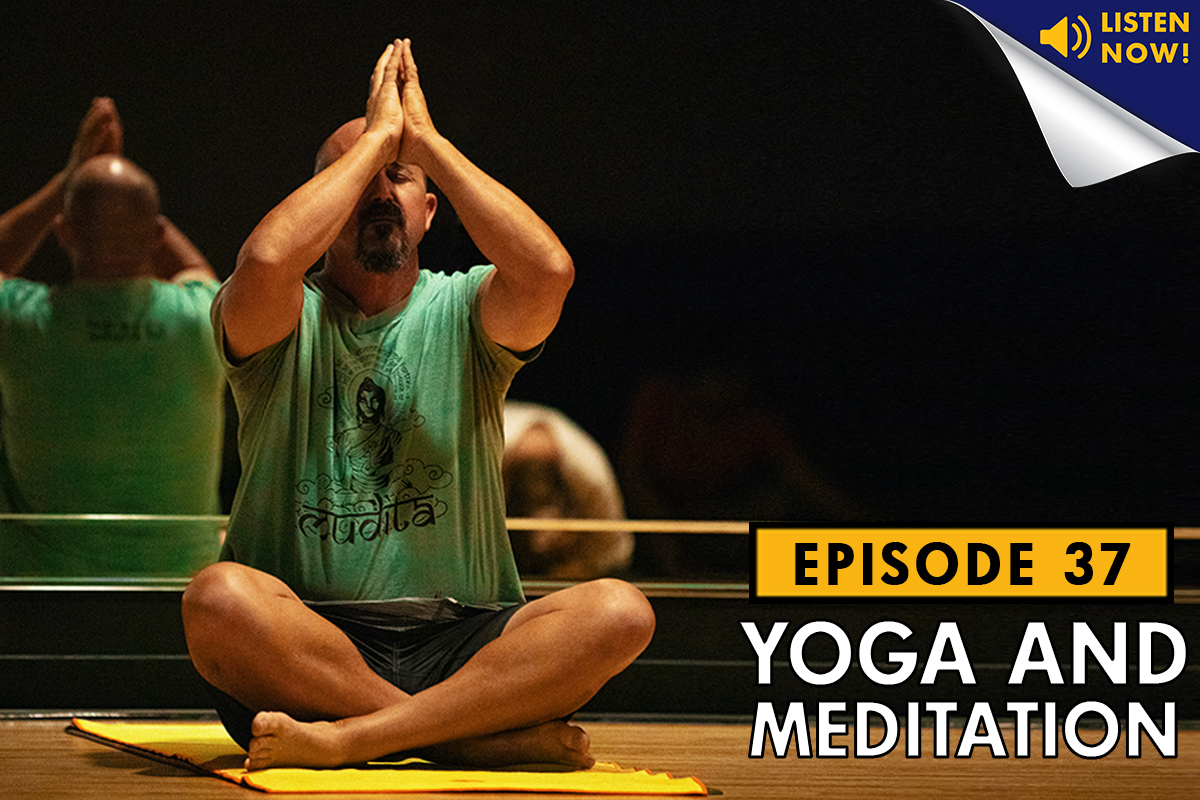 Understanding Yoga and Meditation – Podcast Ep. 37