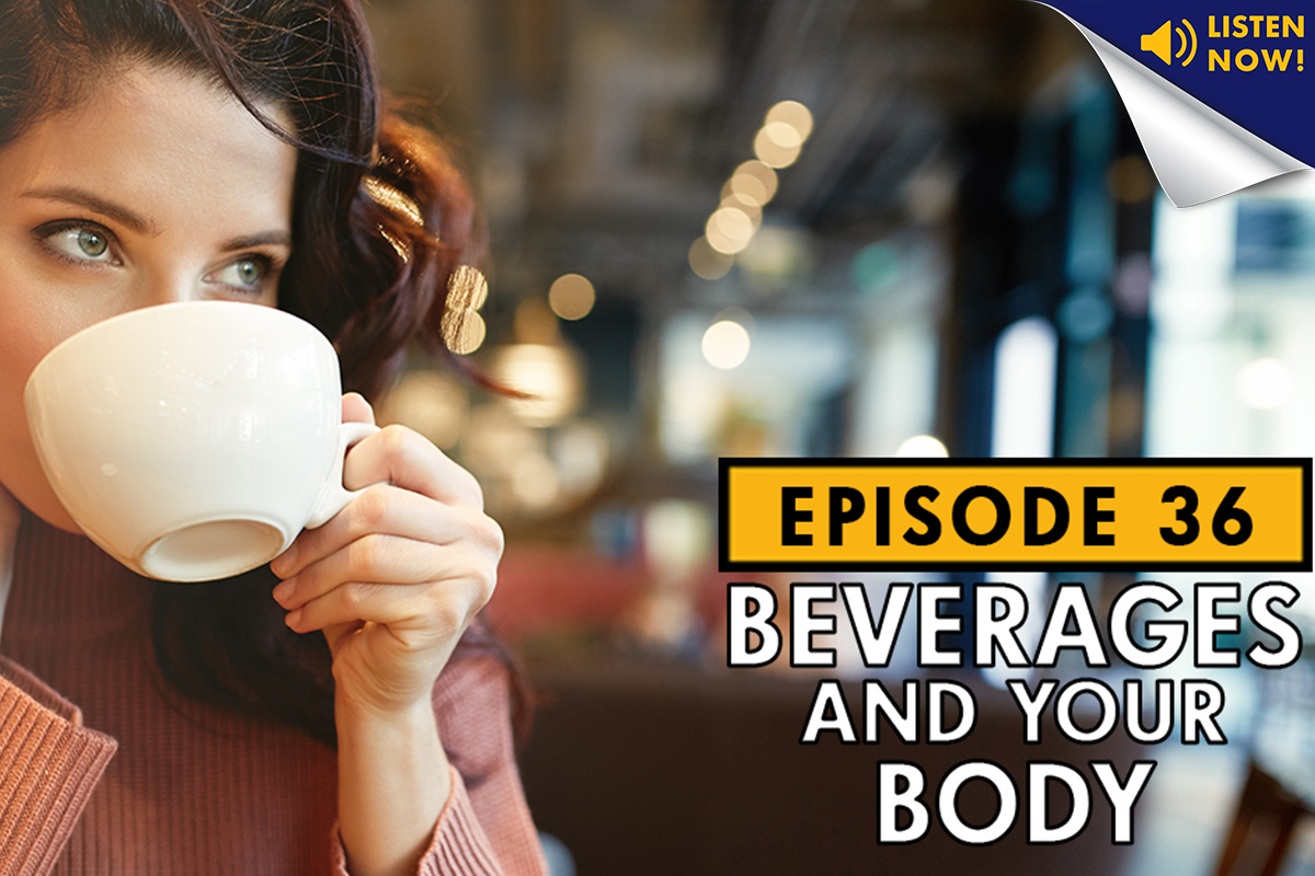 Beverages and Your Body - Podcast Ep. 36