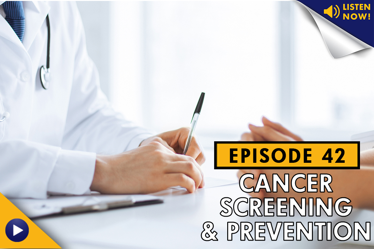 Cancer Screening and Prevention – Podcast Ep. 42