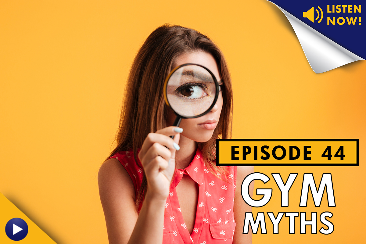 Myth Busters: Gym Edition – Ep. 44