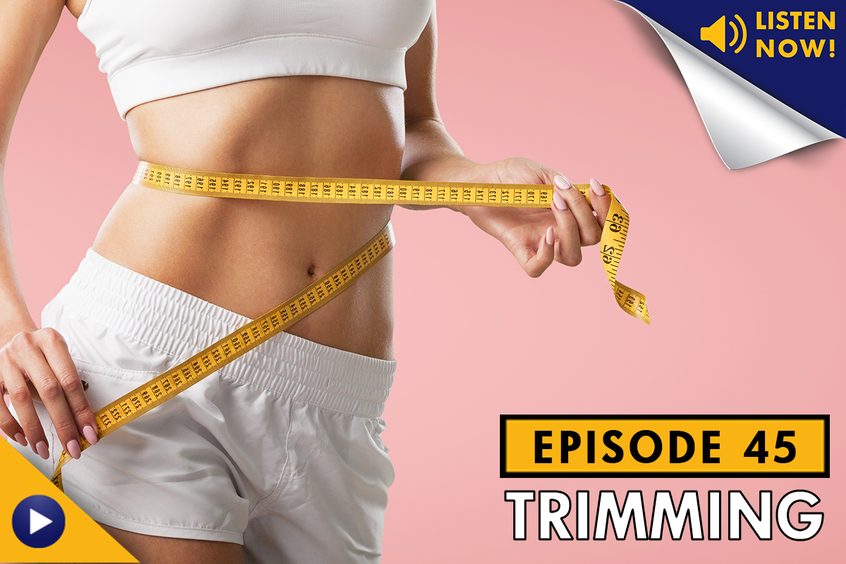 Trimming Fat and Keeping Muscle – Podcast Ep. 45